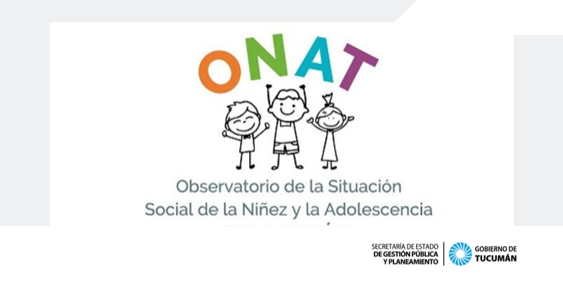 Observatorio de la Situación Social de la Niñez y la Adolescencia Tucumán (ONAT)